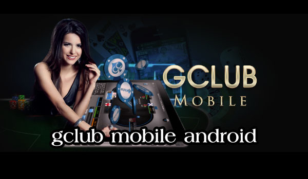 gclub mobile android